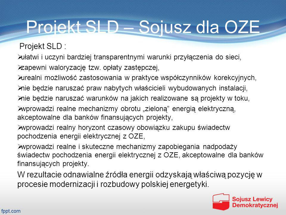 Projekt SLD – Sojusz dla OZE Projekt SLD : ułatwi i uczyni bardziej transparentnymi warunki przyłączenia do sieci, zapewni waloryzację tzw. opłaty zas