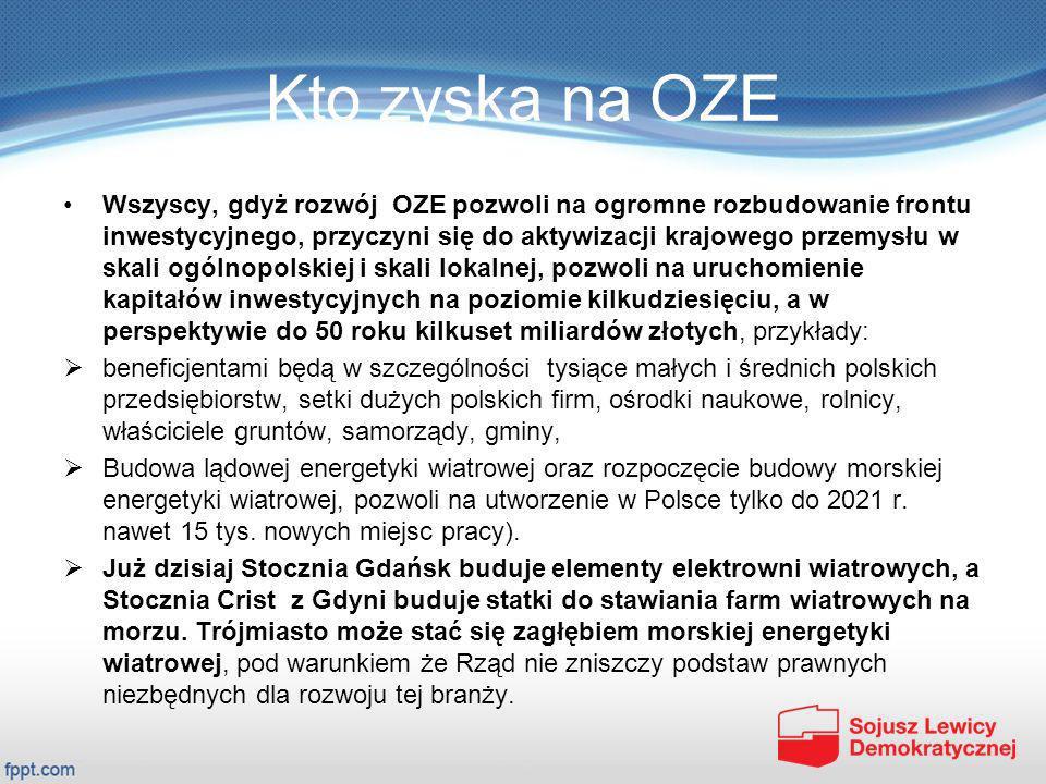 Kto zyska na OZE Wszyscy, gdyż rozwój OZE pozwoli na ogromne rozbudowanie frontu inwestycyjnego, przyczyni się do aktywizacji krajowego przemysłu w sk