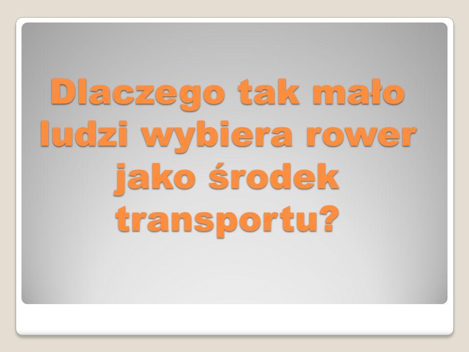 Dlaczego tak mało ludzi wybiera rower jako środek transportu.