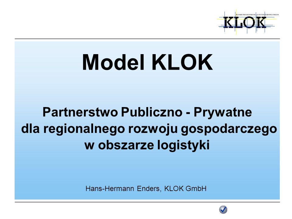 Model KLOK Hans-Hermann Enders, KLOK GmbH Partnerstwo Publiczno - Prywatne dla regionalnego rozwoju gospodarczego w obszarze logistyki