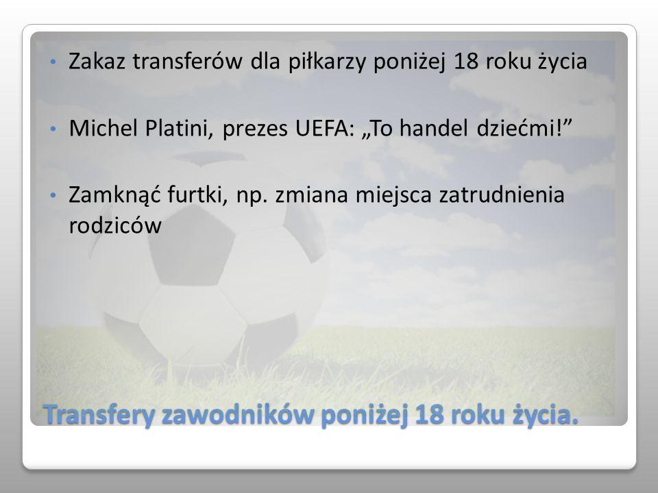 Transfery zawodników poniżej 18 roku życia. Zakaz transferów dla piłkarzy poniżej 18 roku życia Michel Platini, prezes UEFA: To handel dziećmi! Zamkną