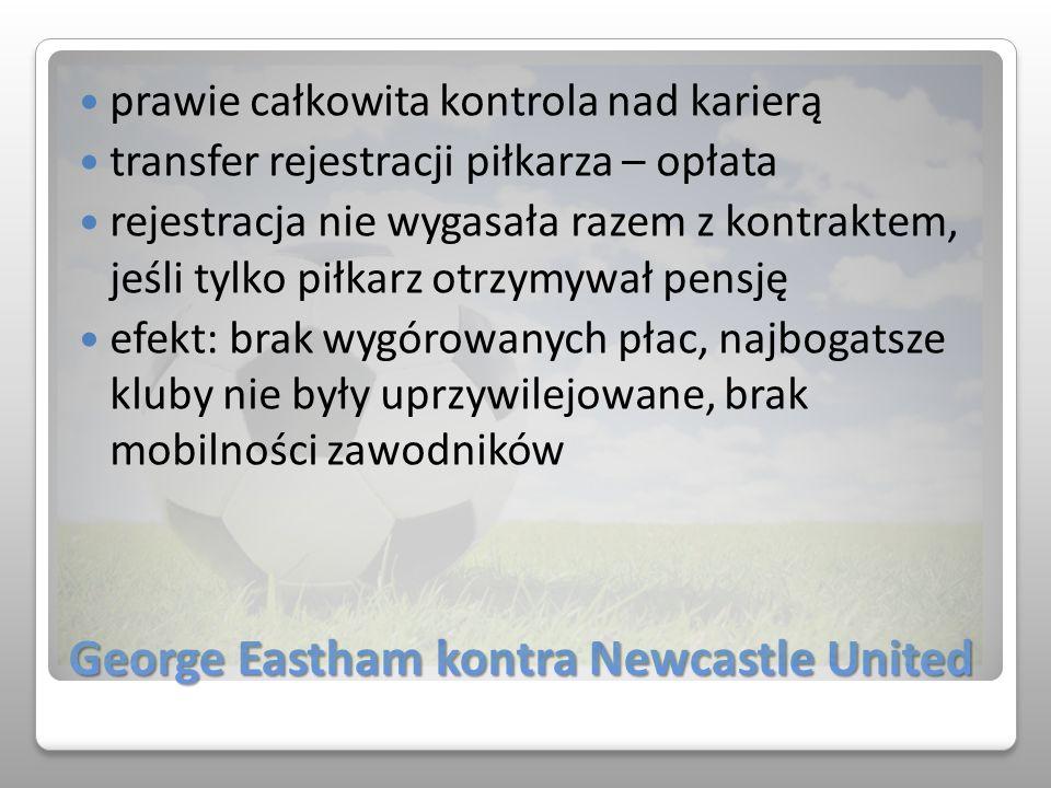 George Eastham kontra Newcastle United prawie całkowita kontrola nad karierą transfer rejestracji piłkarza – opłata rejestracja nie wygasała razem z k