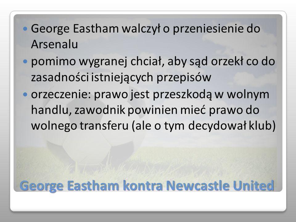 George Eastham kontra Newcastle United George Eastham walczył o przeniesienie do Arsenalu pomimo wygranej chciał, aby sąd orzekł co do zasadności istn