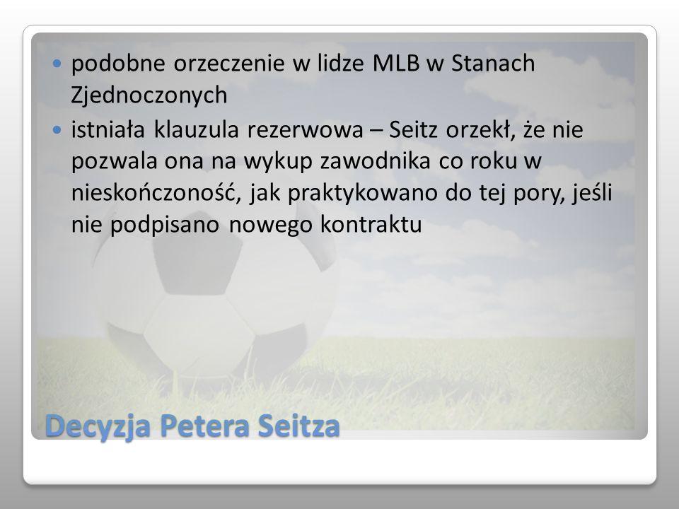 Decyzja Petera Seitza podobne orzeczenie w lidze MLB w Stanach Zjednoczonych istniała klauzula rezerwowa – Seitz orzekł, że nie pozwala ona na wykup z