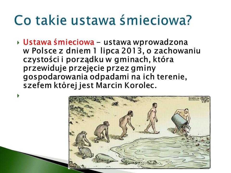 Ustawa śmieciowa - ustawa wprowadzona w Polsce z dniem 1 lipca 2013, o zachowaniu czystości i porządku w gminach, która przewiduje przejęcie przez gminy gospodarowania odpadami na ich terenie, szefem ktόrej jest Marcin Korolec.