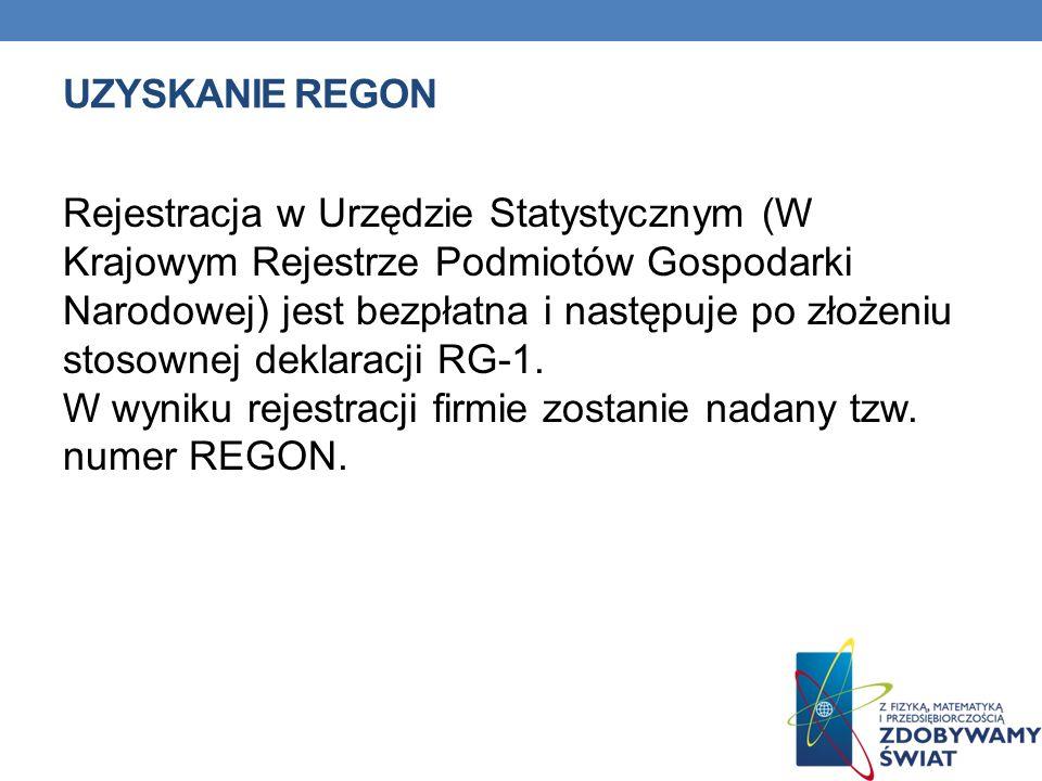 UZYSKANIE REGON Rejestracja w Urzędzie Statystycznym (W Krajowym Rejestrze Podmiotów Gospodarki Narodowej) jest bezpłatna i następuje po złożeniu stos