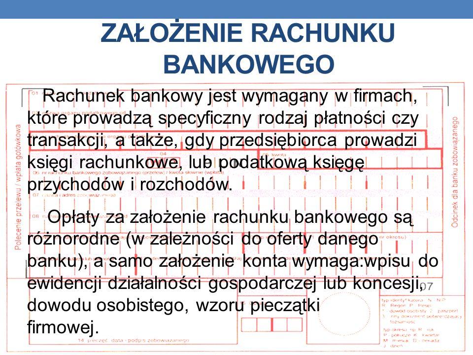 ZAŁOŻENIE RACHUNKU BANKOWEGO Rachunek bankowy jest wymagany w firmach, które prowadzą specyficzny rodzaj płatności czy transakcji, a także, gdy przeds