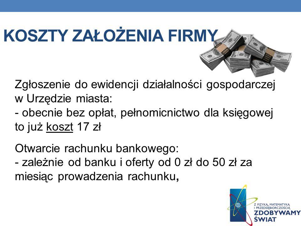 KOSZTY ZAŁOŻENIA FIRMY Zgłoszenie do ewidencji działalności gospodarczej w Urzędzie miasta: - obecnie bez opłat, pełnomicnictwo dla księgowej to już k