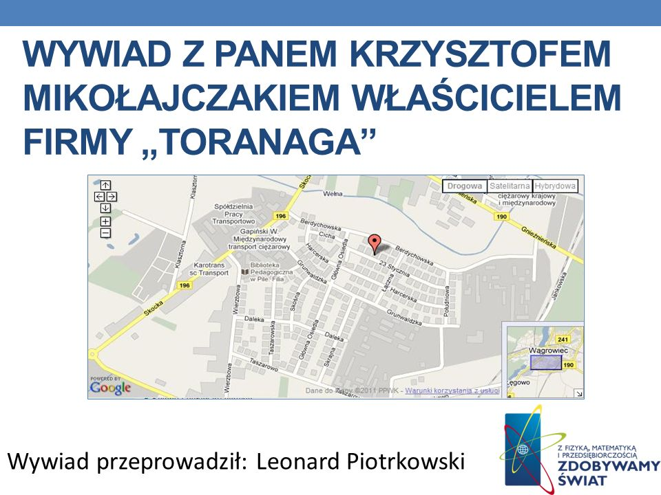 WYWIAD Z PANEM KRZYSZTOFEM MIKOŁAJCZAKIEM WŁAŚCICIELEM FIRMY TORANAGA Wywiad przeprowadził: Leonard Piotrkowski