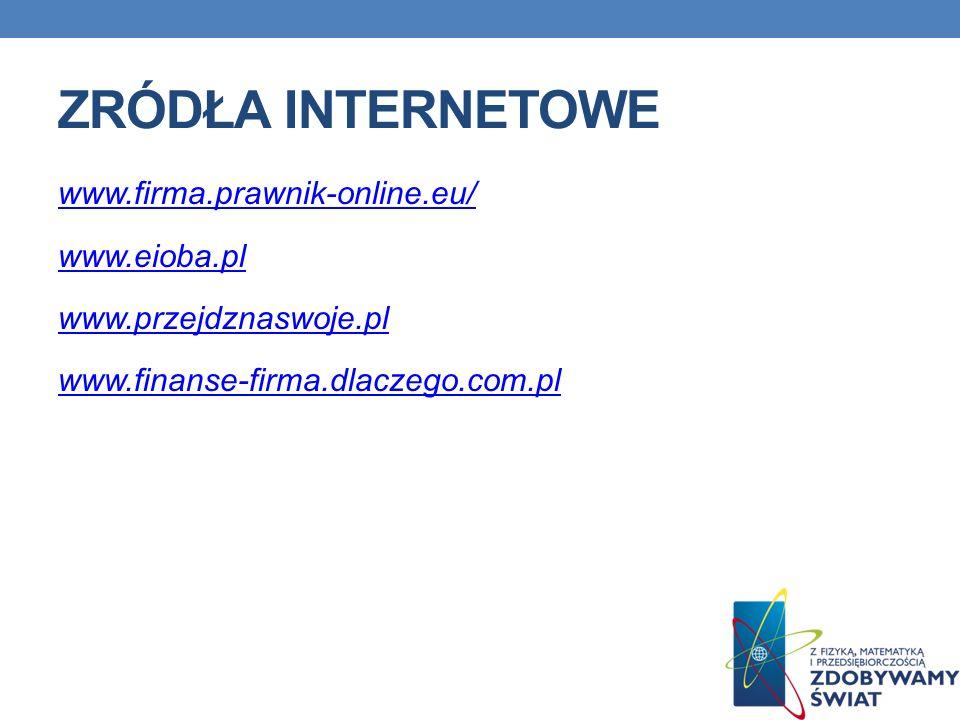 ZRÓDŁA INTERNETOWE www.firma.prawnik-online.eu/ www.eioba.pl www.przejdznaswoje.pl www.finanse-firma.dlaczego.com.pl