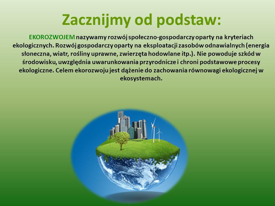 EKOROZWOJEM nazywamy rozwój społeczno-gospodarczy oparty na kryteriach ekologicznych. Rozwój gospodarczy oparty na eksploatacji zasobów odnawialnych (
