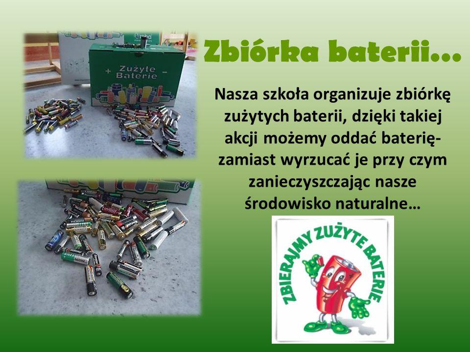 Zbiórka baterii… Nasza szkoła organizuje zbiórkę zużytych baterii, dzięki takiej akcji możemy oddać baterię- zamiast wyrzucać je przy czym zanieczyszc