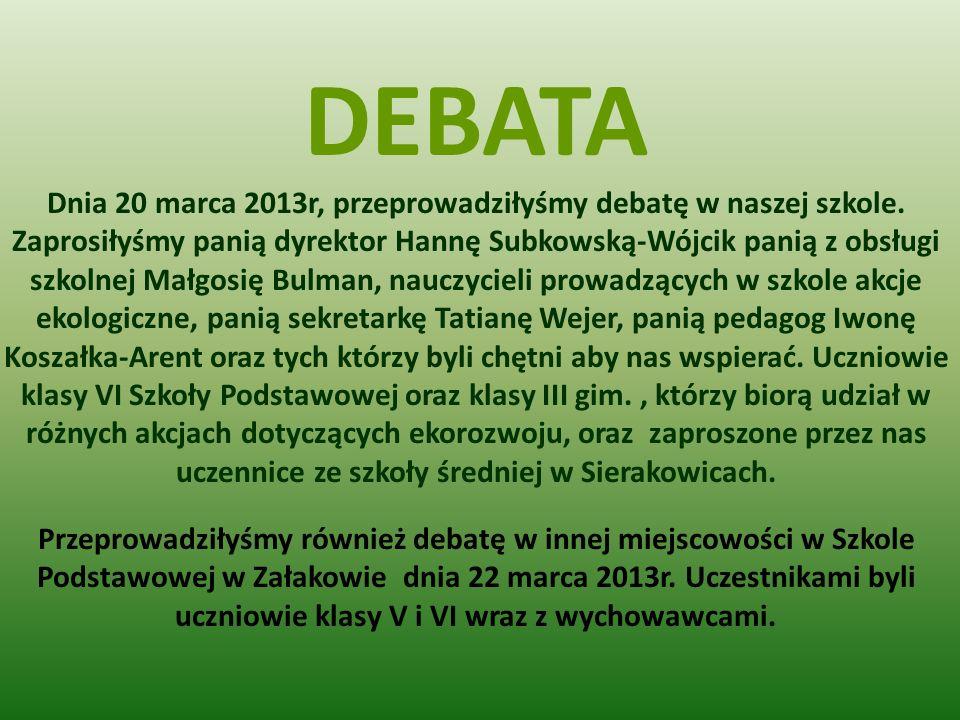 DEBATA Dnia 20 marca 2013r, przeprowadziłyśmy debatę w naszej szkole. Zaprosiłyśmy panią dyrektor Hannę Subkowską-Wójcik panią z obsługi szkolnej Małg