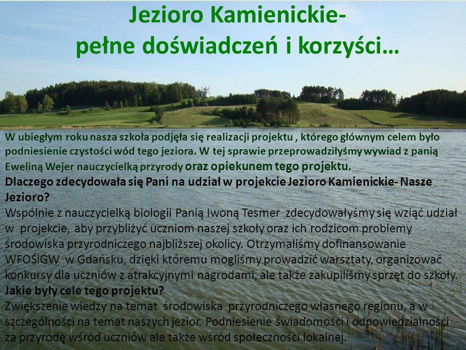 Jezioro Kamienickie- pełne doświadczeń i korzyści… W ubiegłym roku nasza szkoła podjęła się realizacji projektu, którego głównym celem było podniesien