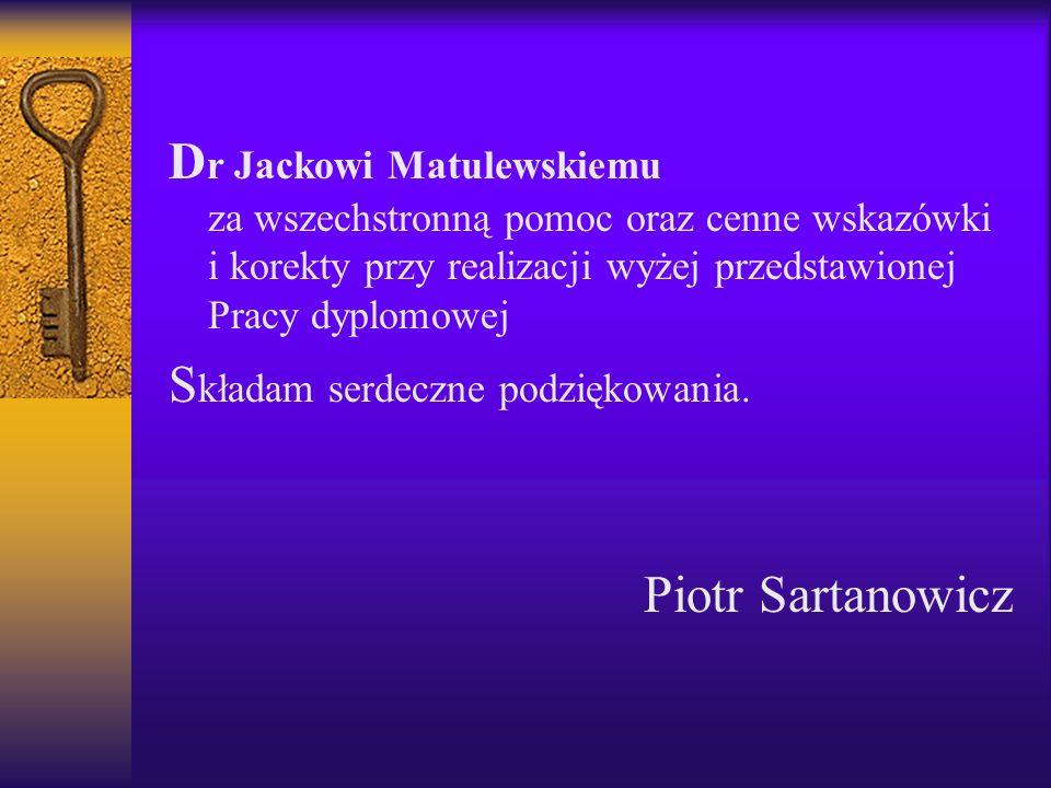 D r Jackowi Matulewskiemu za wszechstronną pomoc oraz cenne wskazówki i korekty przy realizacji wyżej przedstawionej Pracy dyplomowej S kładam serdeczne podziękowania.