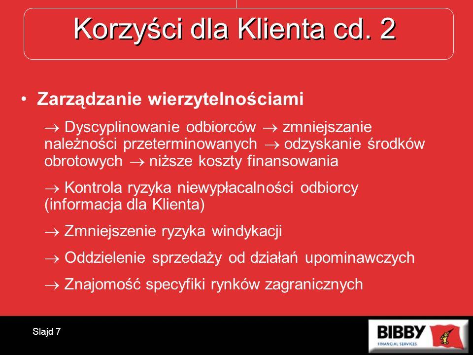Slajd 7 Korzyści dla Klienta cd. 2 Zarządzanie wierzytelnościami Dyscyplinowanie odbiorców zmniejszanie należności przeterminowanych odzyskanie środkó