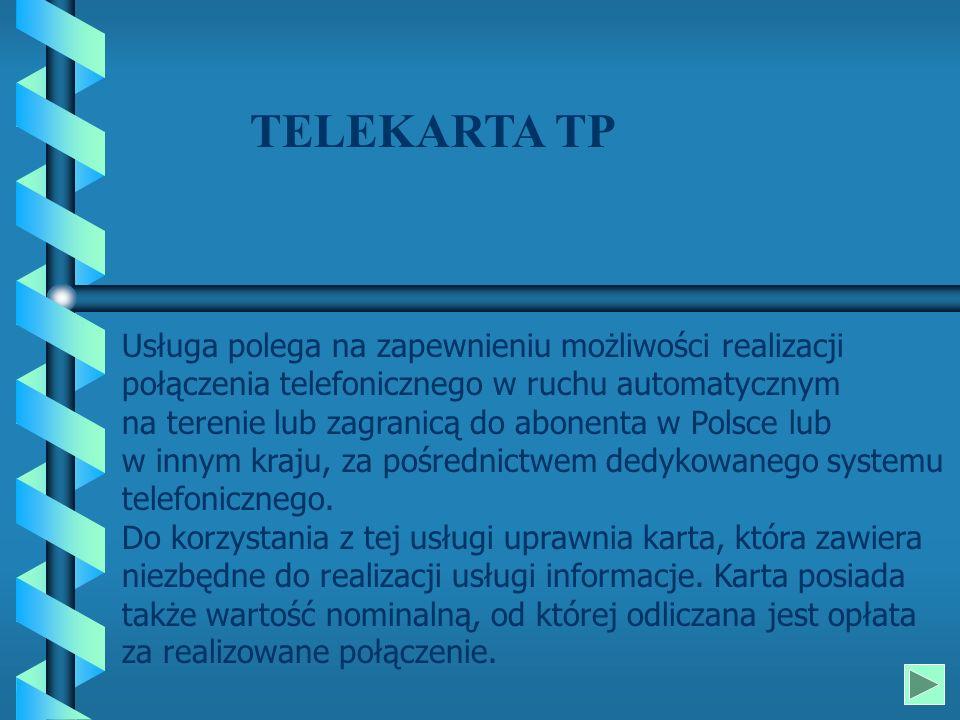TELEKARTA TP Usługa polega na zapewnieniu możliwości realizacji połączenia telefonicznego w ruchu automatycznym na terenie lub zagranicą do abonenta w Polsce lub w innym kraju, za pośrednictwem dedykowanego systemu telefonicznego.