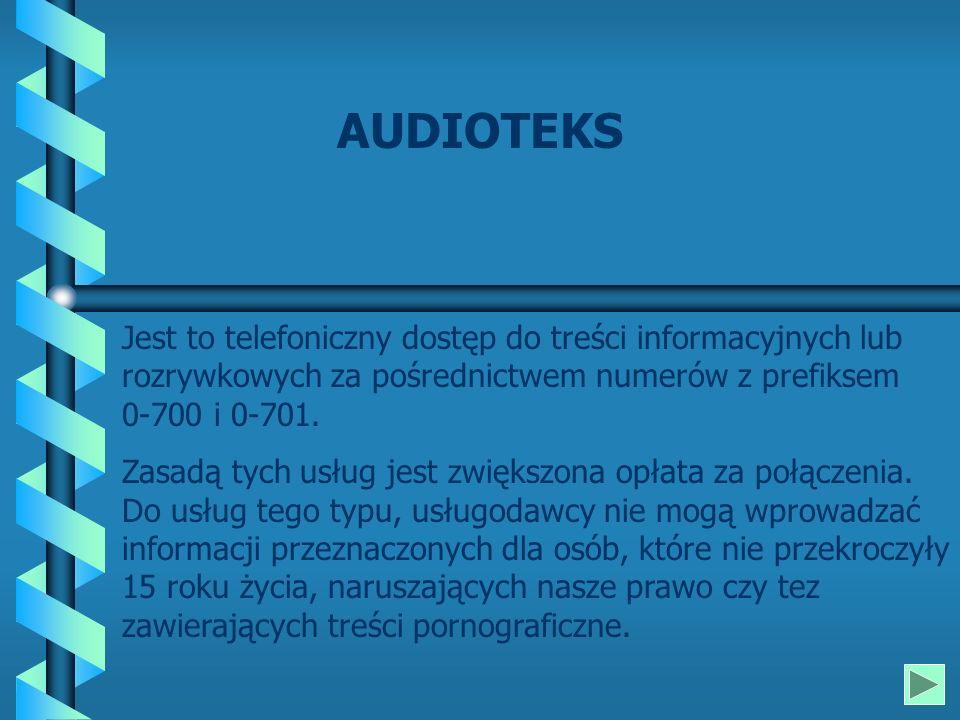 AUDIOTEKS Jest to telefoniczny dostęp do treści informacyjnych lub rozrywkowych za pośrednictwem numerów z prefiksem 0-700 i 0-701.