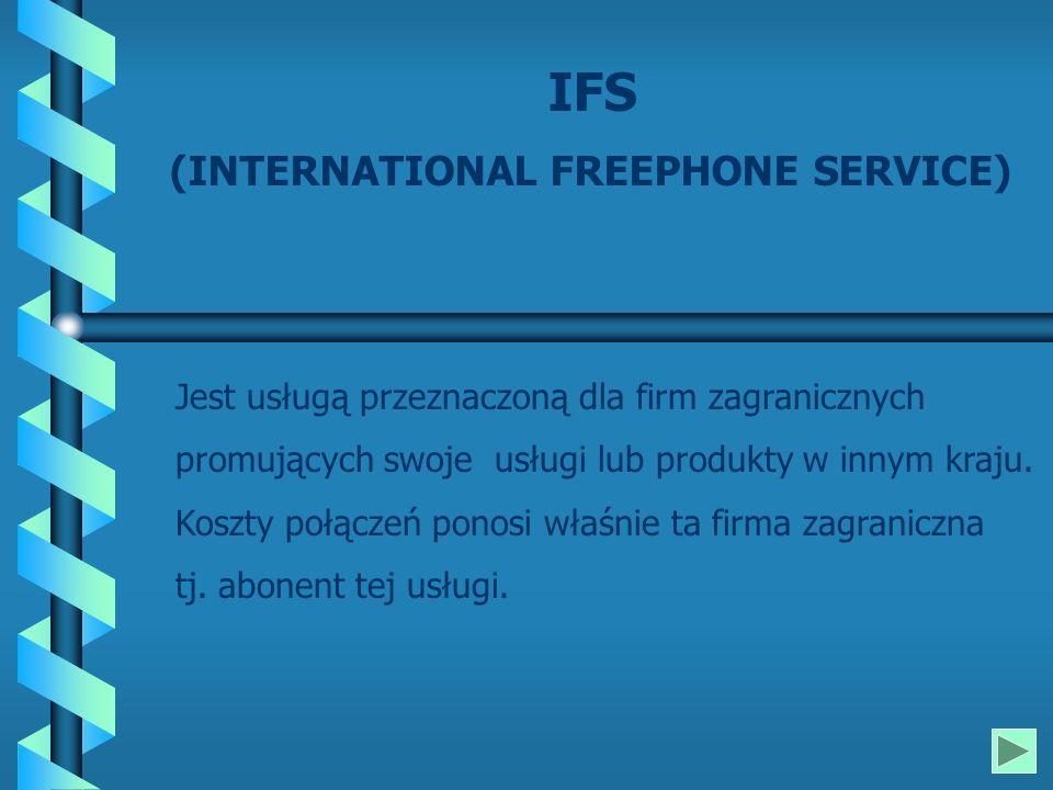 IFS (INTERNATIONAL FREEPHONE SERVICE) Jest usługą przeznaczoną dla firm zagranicznych promujących swoje usługi lub produkty w innym kraju.