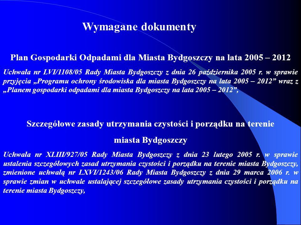 Wymagane dokumenty Plan Gospodarki Odpadami dla Miasta Bydgoszczy na lata 2005 – 2012 Uchwała nr LVI/1108/05 Rady Miasta Bydgoszczy z dnia 26 paździer
