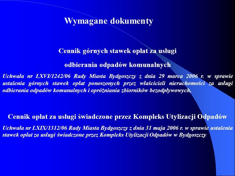 Wymagane dokumenty Cennik górnych stawek opłat za usługi odbierania odpadów komunalnych Uchwała nr LXVI/1242/06 Rady Miasta Bydgoszczy z dnia 29 marca