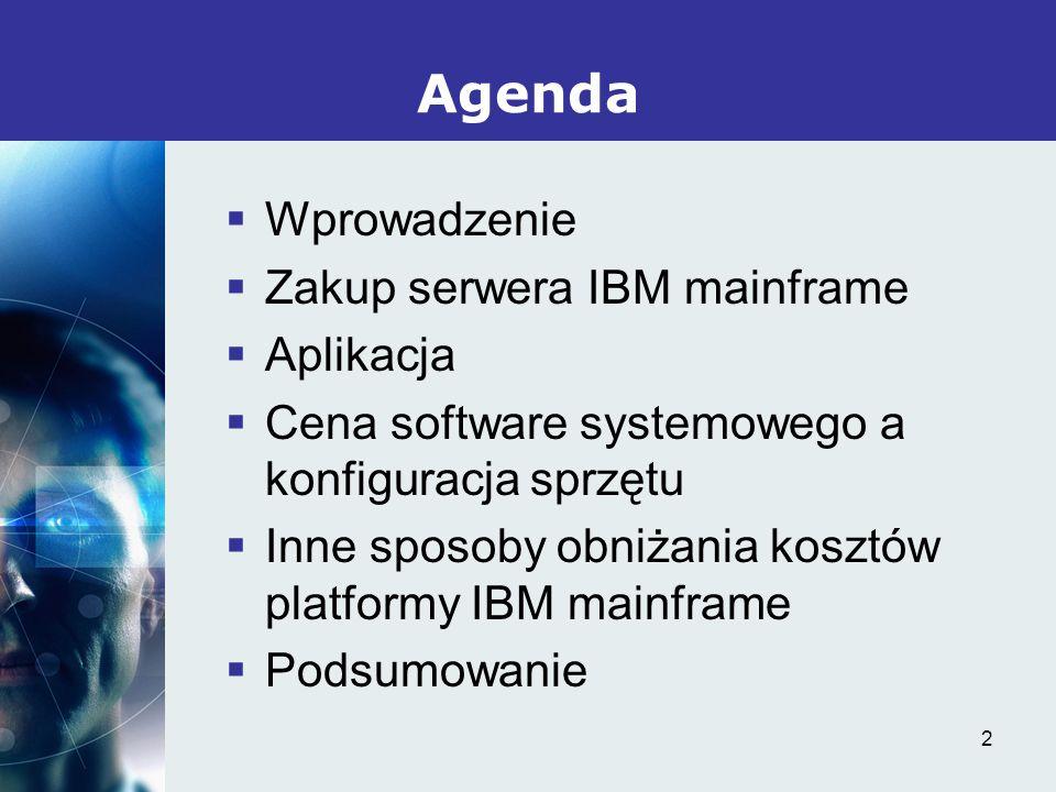 2 Wprowadzenie Zakup serwera IBM mainframe Aplikacja Cena software systemowego a konfiguracja sprzętu Inne sposoby obniżania kosztów platformy IBM mainframe Podsumowanie Agenda