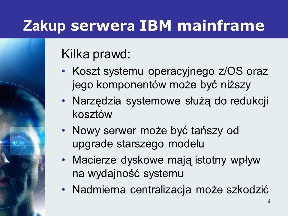 4 Kilka prawd: Koszt systemu operacyjnego z/OS oraz jego komponentów może być niższy Narzędzia systemowe służą do redukcji kosztów Nowy serwer może być tańszy od upgrade starszego modelu Macierze dyskowe mają istotny wpływ na wydajność systemu Nadmierna centralizacja może szkodzić Zakup serwer a IBM mainframe
