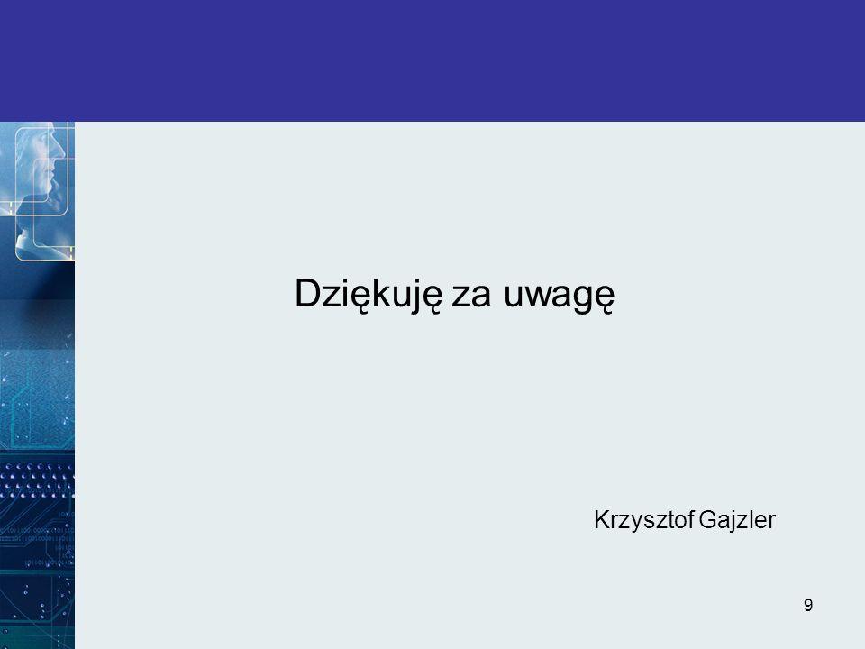 9 Dziękuję za uwagę Krzysztof Gajzler