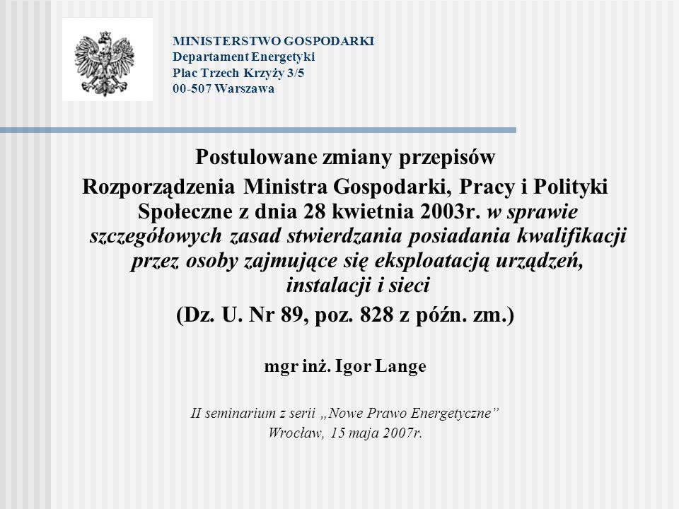 MINISTERSTWO GOSPODARKI Departament Energetyki Plac Trzech Krzyży 3/5 00-507 Warszawa Postulowane zmiany przepisów Rozporządzenia Ministra Gospodarki,