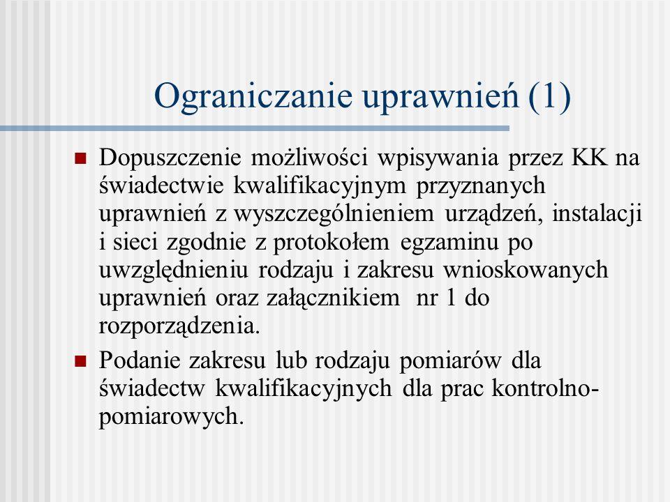 Ograniczanie uprawnień (2) Dopuszczenie na świadectwie kwalifikacyjnym zapisów ograniczających uprawnienia dla osób pracujących na stanowiskach eksploatacji polegające na podawaniu granicznych parametrów: napięcia i mocy dla grupy I, ciśnienia, temperatury i mocy dla grupy II, ciśnienia i mocy dla grupy III.