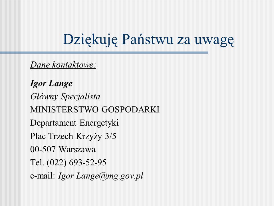 Dziękuję Państwu za uwagę Dane kontaktowe: Igor Lange Główny Specjalista MINISTERSTWO GOSPODARKI Departament Energetyki Plac Trzech Krzyży 3/5 00-507