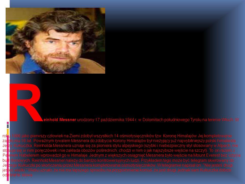 R einhold Messner urodzony 17 października 1944 r. w Dolomitach południowego Tyrolu na terenie Włoch. W roku 1986 jako pierwszy człowiek na Ziemi zdob