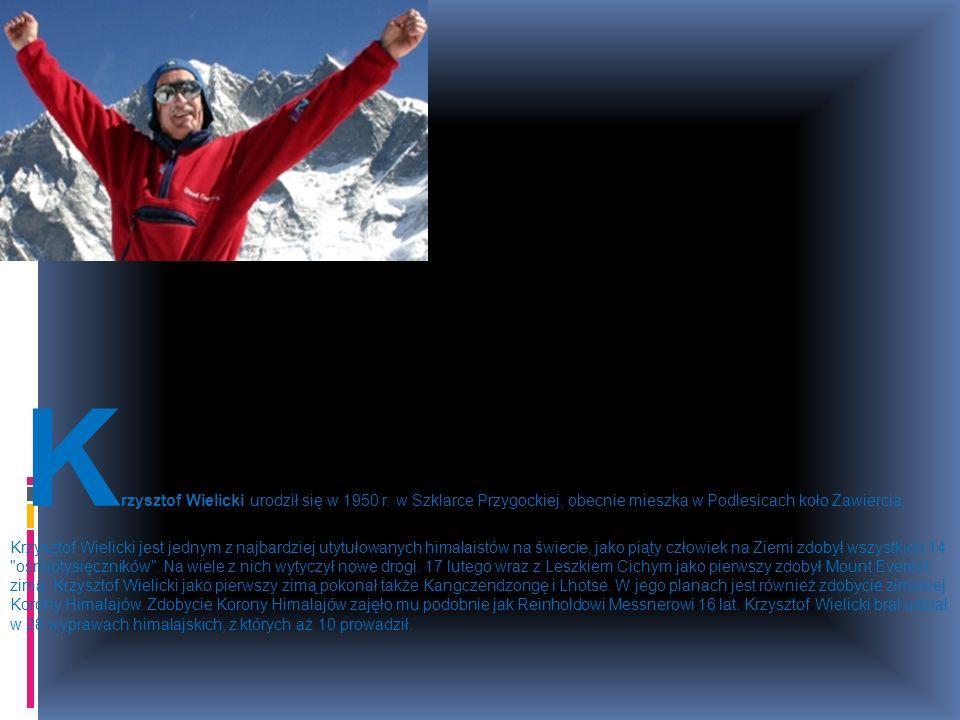 K rzysztof Wielicki urodził się w 1950 r. w Szklarce Przygockiej, obecnie mieszka w Podlesicach koło Zawiercia. Krzysztof Wielicki jest jednym z najba