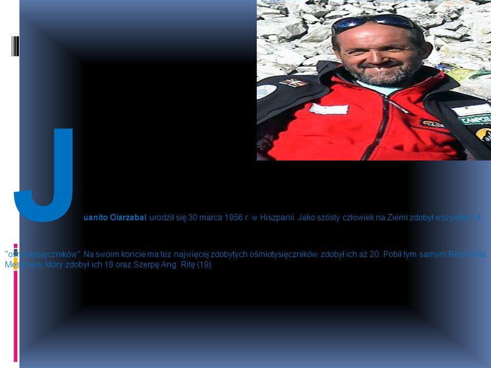 J uanito Oiarzabal urodził się 30 marca 1956 r. w Hiszpanii. Jako szósty człowiek na Ziemi zdobył wszystkie 14