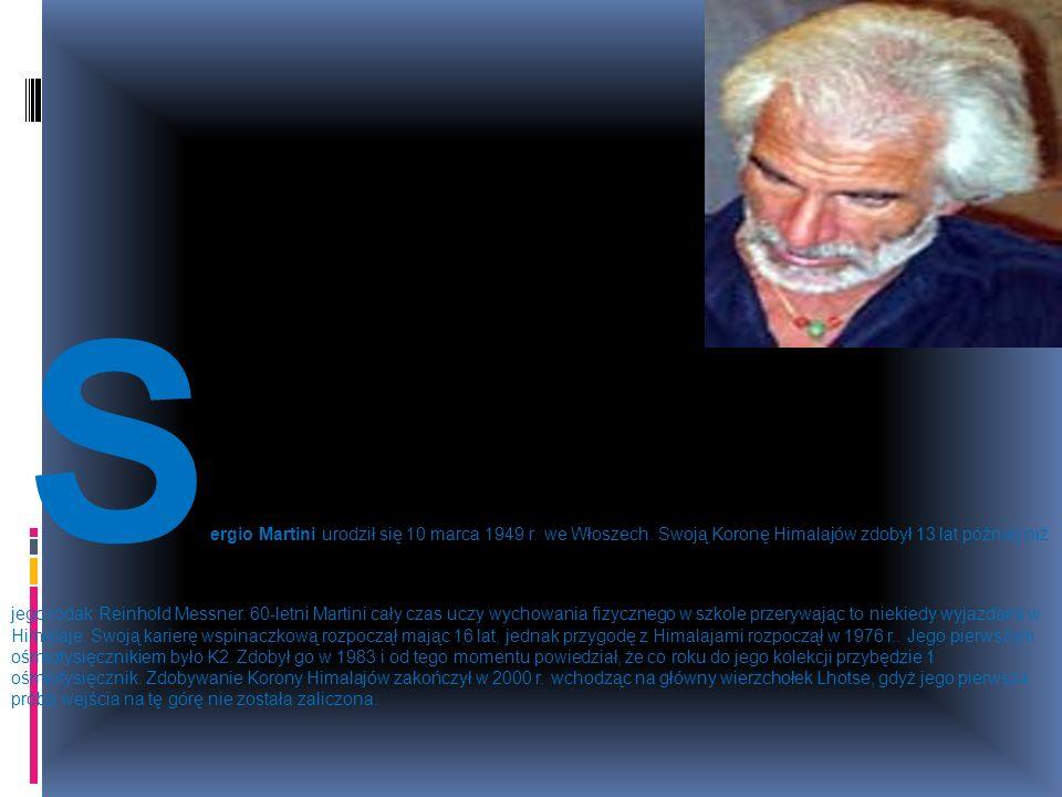 S ergio Martini urodził się 10 marca 1949 r. we Włoszech. Swoją Koronę Himalajów zdobył 13 lat później niż jego rodak Reinhold Messner. 60-letni Marti