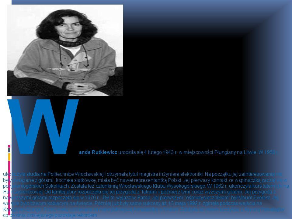 W anda Rutkiewicz urodziła się 4 lutego 1943 r. w miejscowości Płungiany na Litwie. W 1956 r. ukończyła studia na Politechnice Wrocławskiej i otrzymał