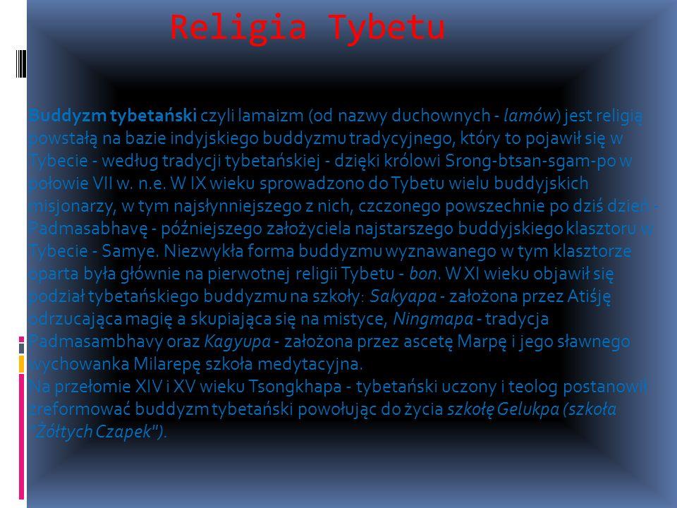 Religia Tybetu Buddyzm tybetański czyli lamaizm (od nazwy duchownych - lamów) jest religią powstałą na bazie indyjskiego buddyzmu tradycyjnego, który