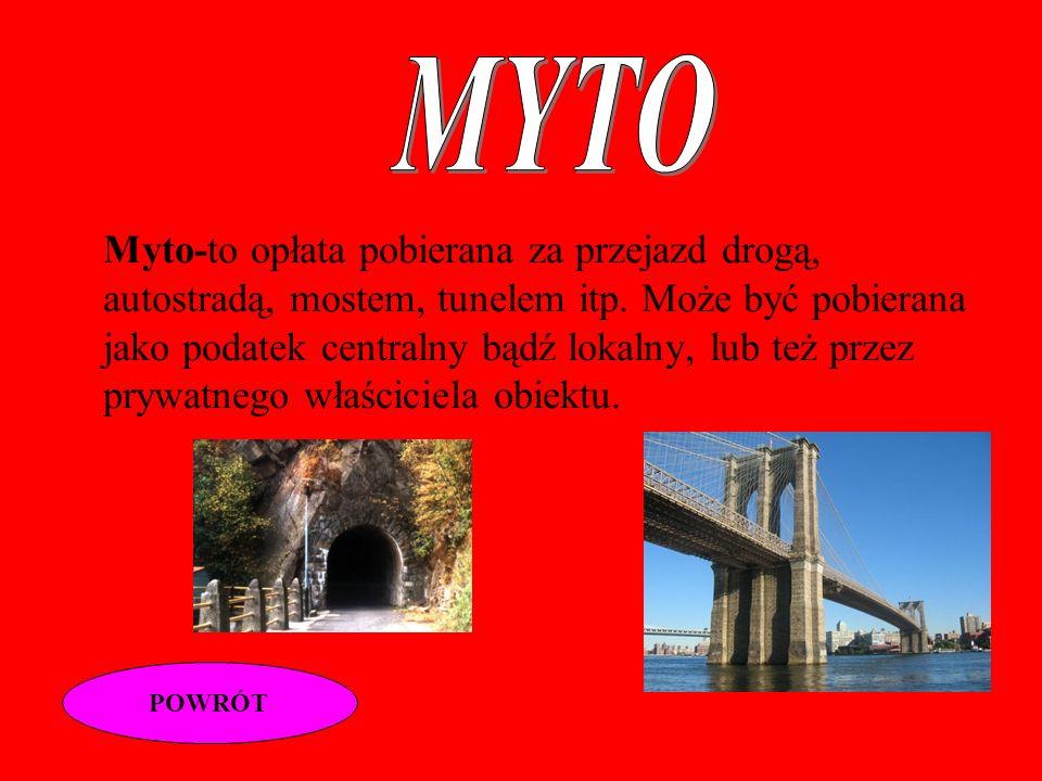 Myto-to opłata pobierana za przejazd drogą, autostradą, mostem, tunelem itp.