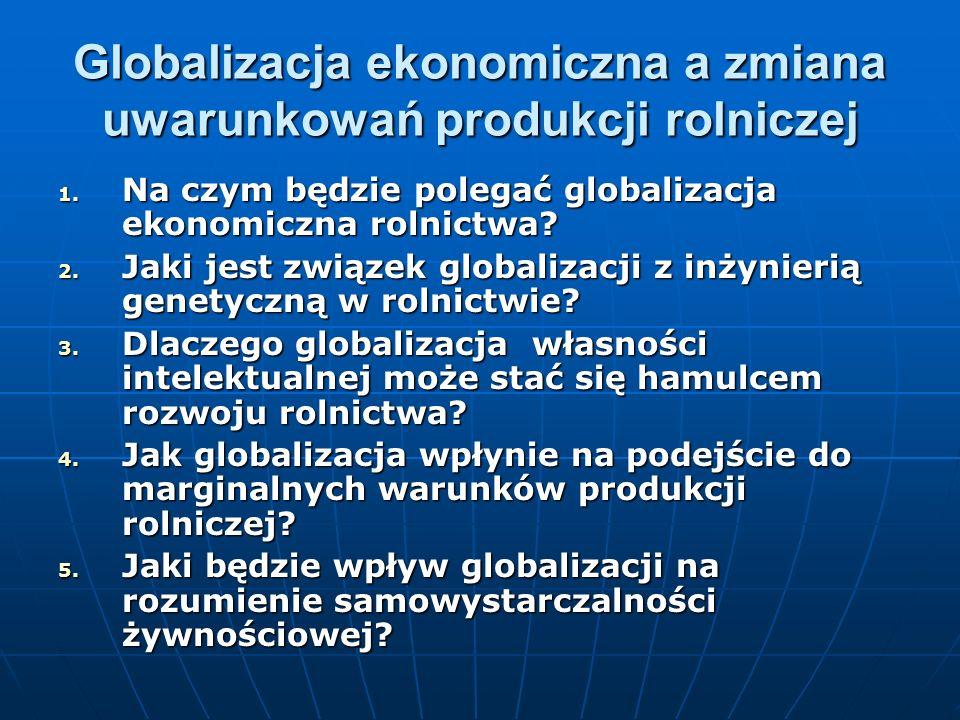 Globalizacja ekonomiczna a zmiana uwarunkowań produkcji rolniczej 1.