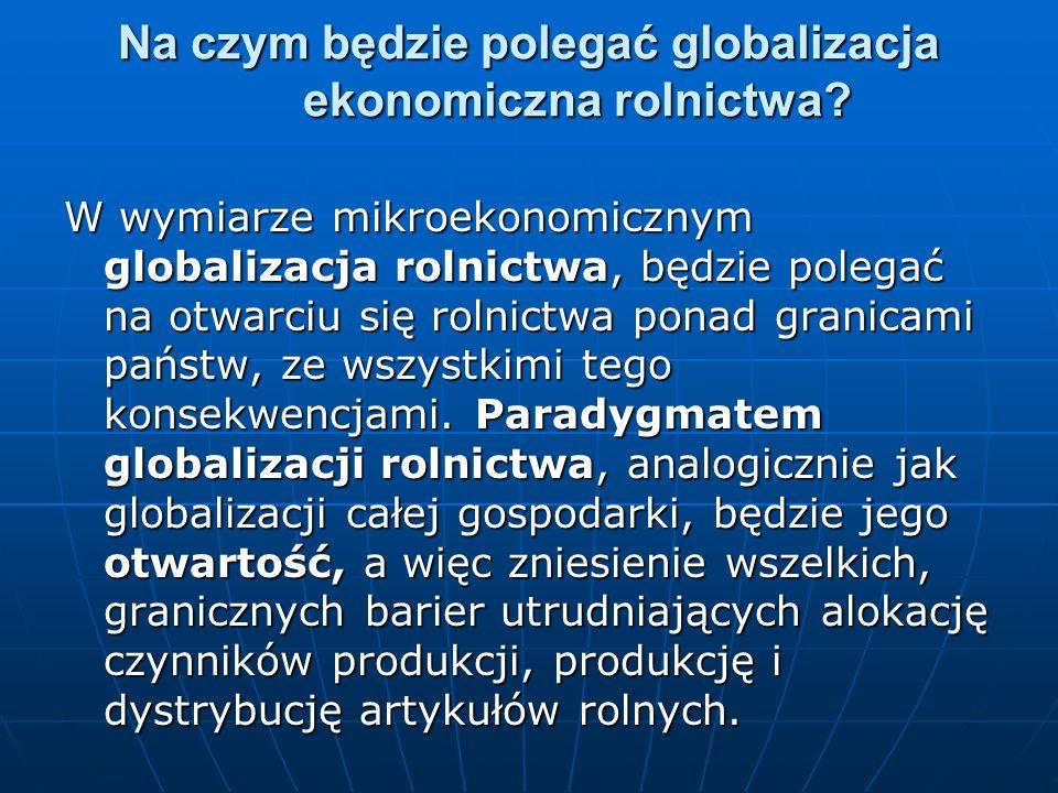 Na czym będzie polegać globalizacja ekonomiczna rolnictwa.