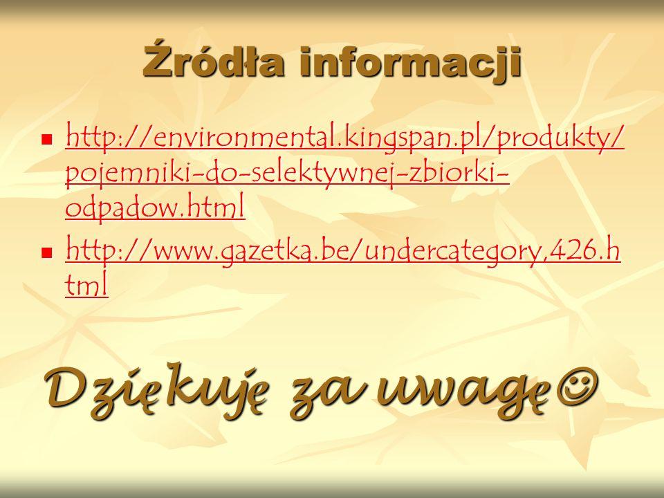 Źródła informacji http://environmental.kingspan.pl/produkty/ pojemniki-do-selektywnej-zbiorki- odpadow.html http://environmental.kingspan.pl/produkty/
