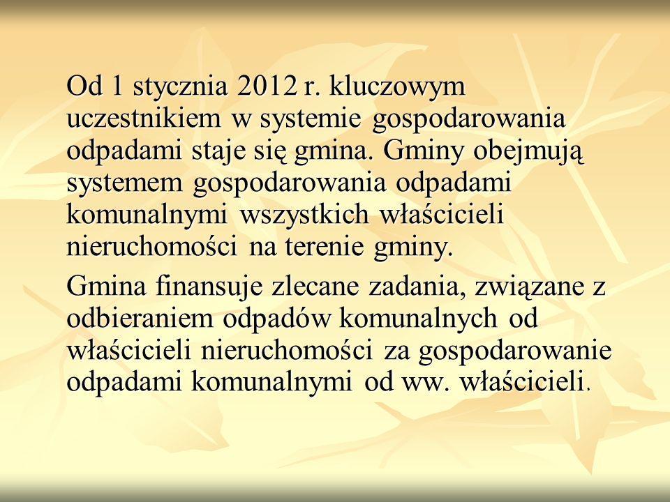 Od 1 stycznia 2012 r. kluczowym uczestnikiem w systemie gospodarowania odpadami staje się gmina. Gminy obejmują systemem gospodarowania odpadami komun