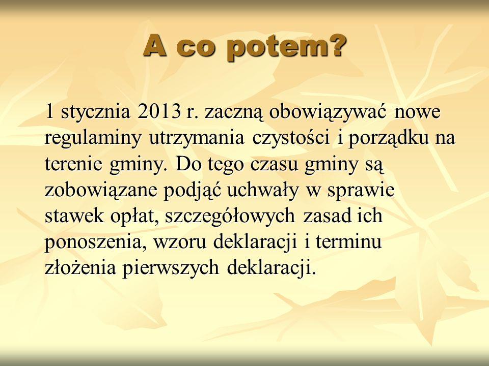 A co potem? 1 stycznia 2013 r. zaczną obowiązywać nowe regulaminy utrzymania czystości i porządku na terenie gminy. Do tego czasu gminy są zobowiązane