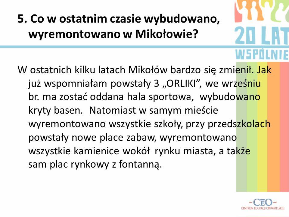 5. Co w ostatnim czasie wybudowano, wyremontowano w Mikołowie? W ostatnich kilku latach Mikołów bardzo się zmienił. Jak już wspomniałam powstały 3 ORL