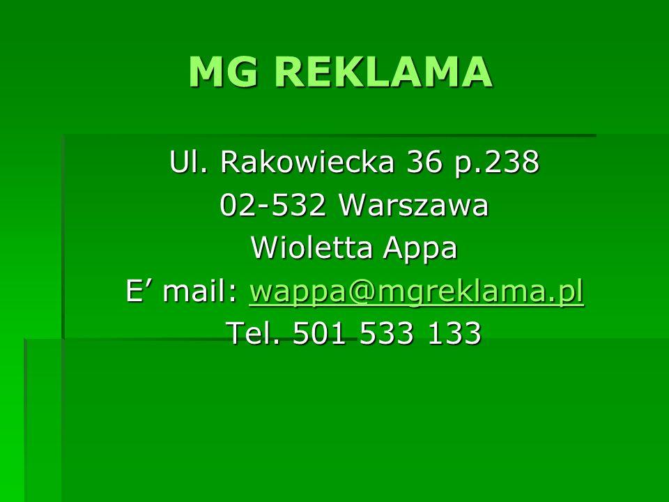 MG REKLAMA Ul. Rakowiecka 36 p.238 02-532 Warszawa Wioletta Appa E mail: wappa@mgreklama.pl wappa@mgreklama.pl Tel. 501 533 133