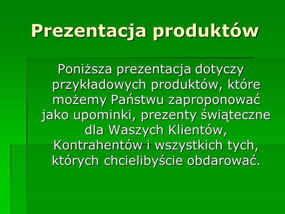 Prezentacja produktów Poniższa prezentacja dotyczy przykładowych produktów, które możemy Państwu zaproponować jako upominki, prezenty świąteczne dla W