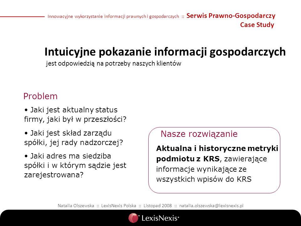 Natalia Olszewska :: LexisNexis Polska :: Listopad 2008 :: natalia.olszewska@lexisnexis.pl Innowacyjne wykorzystanie informacji prawnych i gospodarczych :: Serwis Prawno-Gospodarczy Case Study Jaki jest aktualny status firmy, jaki był w przeszłości.