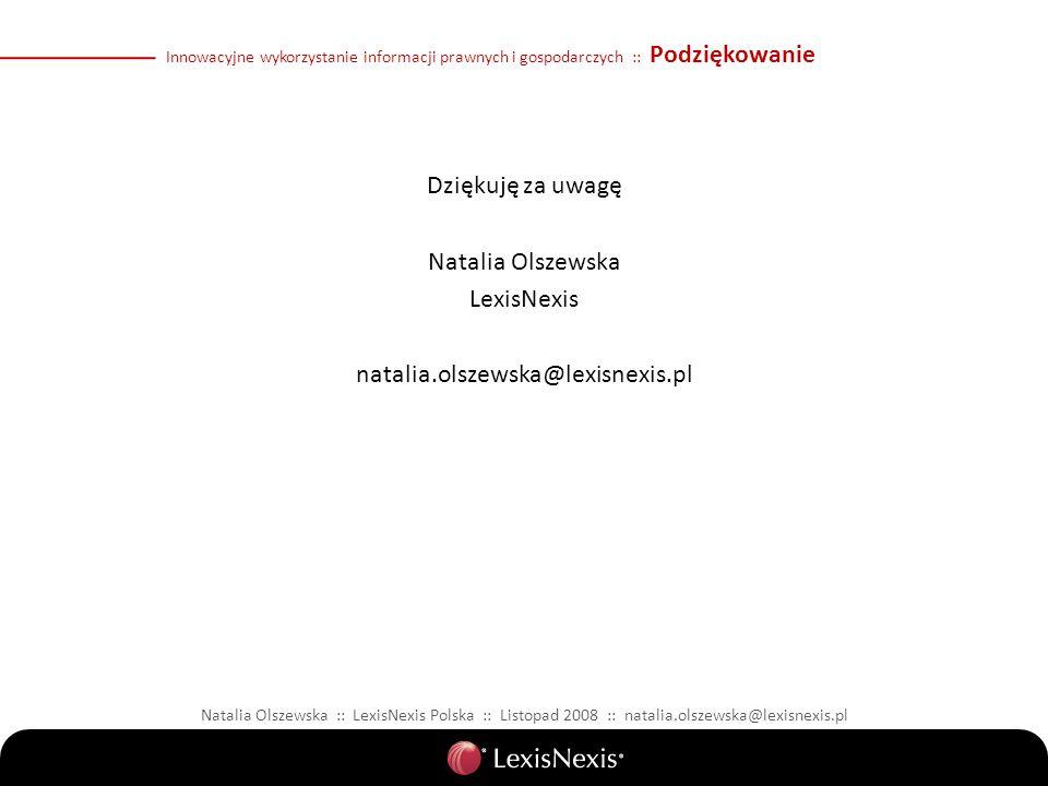 Dziękuję za uwagę Natalia Olszewska LexisNexis natalia.olszewska@lexisnexis.pl Natalia Olszewska :: LexisNexis Polska :: Listopad 2008 :: natalia.olsz
