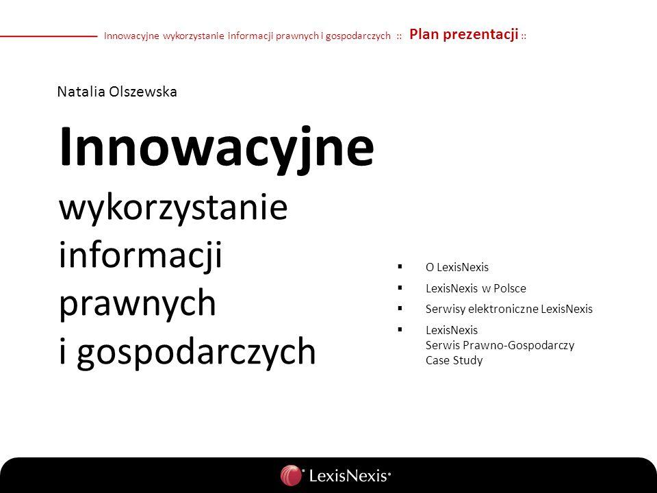Innowacyjne wykorzystanie informacji prawnych i gospodarczych :: Plan prezentacji :: O LexisNexis LexisNexis w Polsce Serwisy elektroniczne LexisNexis