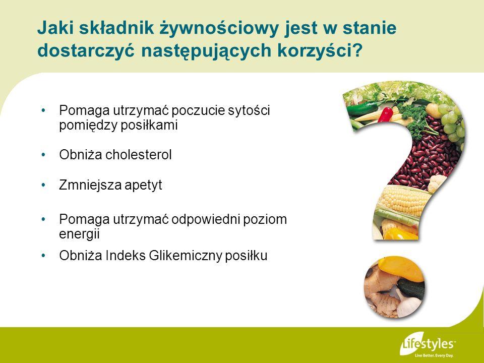 Jaki składnik żywnościowy jest w stanie dostarczyć następujących korzyści? Pomaga utrzymać odpowiedni poziom energii Obniża cholesterol Zmniejsza apet